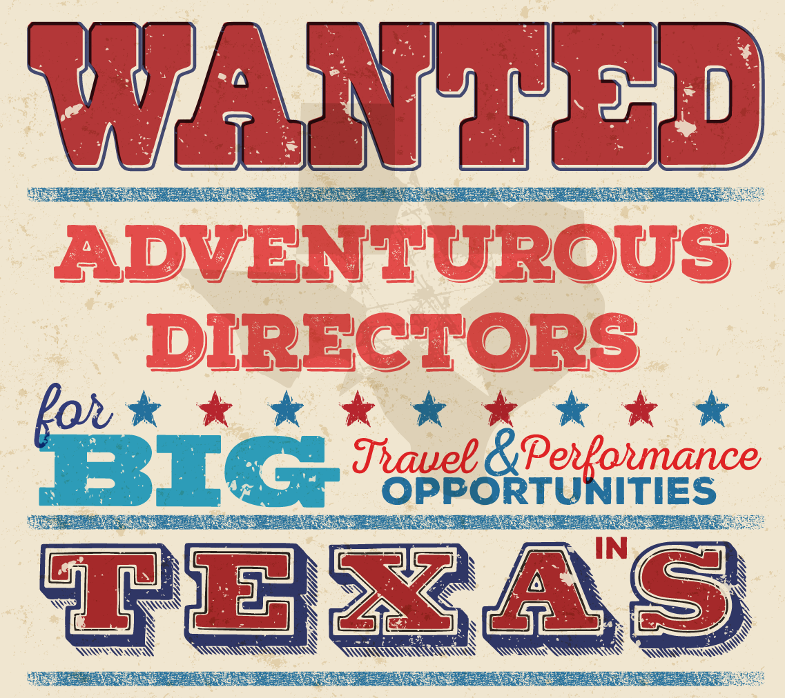 WANTED Adventurous Directors for BIG Travel & Performance Opportunities in Texas